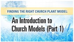 Large finding the right church plant model